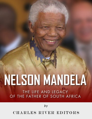 Charles River Editors - Nelson Mandela: The Life and Legacy of the Father of South Africa