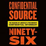 Confidential Source Ninety-Six: The Making of America's Preeminent Confidential Informant |  C. S. 96,Rob Cea