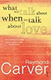 What We Talk About When We Talk About Love (0099449846) by Carver, Raymond
