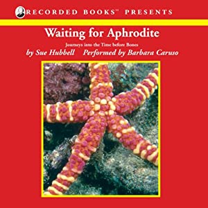Waiting for Aphrodite: Journeys into the Time before Bones | [Sue Hubbell]