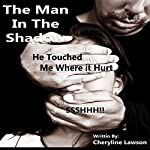 The Man in the Shadow: He Touched Me Where it Hurt | Cheryline P. Lawson