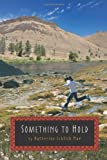 img - for By Katherine Schlick Noe Something to Hold (1st Edition) book / textbook / text book