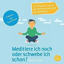 Meditiere ich noch oder schwebe ich schon? Ein Wegweiser durch die abenteuerliche Welt der Meditation Hörbuch von Timm Kruse Gesprochen von: Timm Kruse