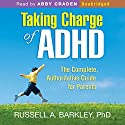 Taking Charge of ADHD, Third Edition: The Complete, Authoritative Guide for Parents (       UNABRIDGED) by Russell A. Barkley Narrated by Abby Craden