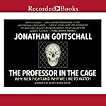 The Professor in the Cage: Why Men Fight and Why We like to Watch | Jonathan Gottschall
