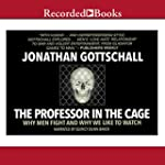 The Professor in the Cage: Why Men Fi...