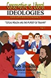 img - for Conservative vs. Liberal Ideologies and Applied Economics: Social Wealth and the Poverty of Tyranny (Volume 1) book / textbook / text book