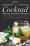 DIY Cocktails for Any Occasion: The Cocktail Party Guidebook to Learn How to Make Edible Cocktails and More