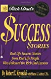 Rich Dad's Success Stories: Real Life Success Stories from Real Life People Who Followed the Rich Dad Lessons (0446691801) by Robert T. Kiyosaki