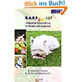 B.A.R.F. Junior - Artgerechte Rohernährung für Welpen und Junghunde: Ein praktischer Ratgeber für Züchter und...