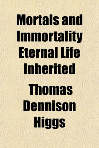 Mortals and Immortality Eternal Life Inherited