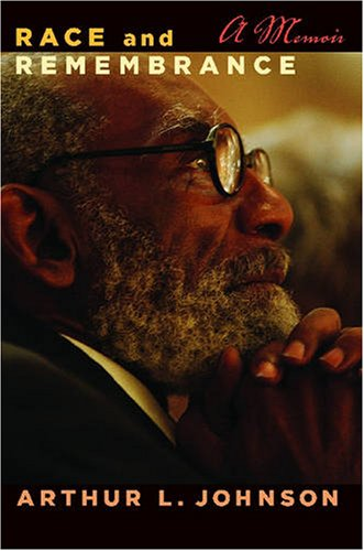 Race and Remembrance: A Memoir (African American Life Series) (African American Life Series), Arthur L. Johnson