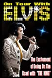 On Tour With ELVIS: The Excitement of Elvis on the Road!