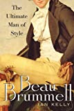 Ian Kelly Beau Brummell: The Ultimate Man of Style
