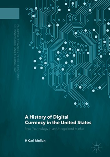 a-history-of-digital-currency-in-the-united-states-new-technology-in-an-unregulated-market-palgrave-