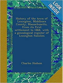 History of the town of Lexington, Middlesex County, Massachusetts, from its first settlement to 1868, with a... by Charles Hudson