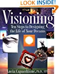 Visioning: Ten Steps to Designing the...