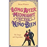 Long After Midnight at the Nino Bien: The Tango and Argentinaby Brian Winter