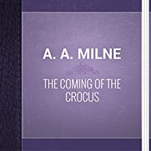 The Coming of the Crocus (       UNABRIDGED) by Alan Alexander Milne Narrated by Alexander Lobanov