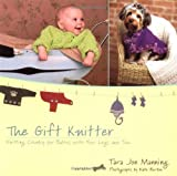 The Gift Knitter: Knitting Chunky for Babies with Four Legs and Two (0425198103) by Tara Jon Manning
