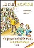 Wir gehen in die Bibliothek- À la bibliothèque: Deutsch-französische Ausgabe.