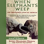 When Elephants Weep: The Emotional Lives of Animals | [Jeffrey Moussaieff Masson, Susan McCarthy]