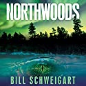 Northwoods Audiobook by Bill Schweigart Narrated by Will Damron