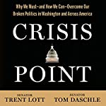 Crisis Point: Why We Must - and How We Can - Overcome Our Broken Politics in Washington and Across America | Senator Tom Daschle,Senator Trentt Lott,Jon Sternfeld