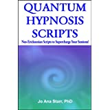 Quantum Hypnosis Scripts: Neo-Ericksonian Scripts That Will Supercharge Your Sessions! ~ Jo Ana Starr PhD