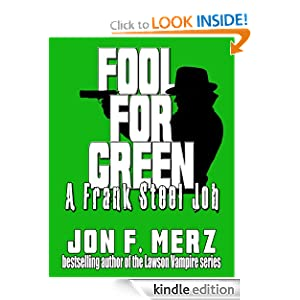Fool For Green: A Frank Steel Job Jon F. Merz