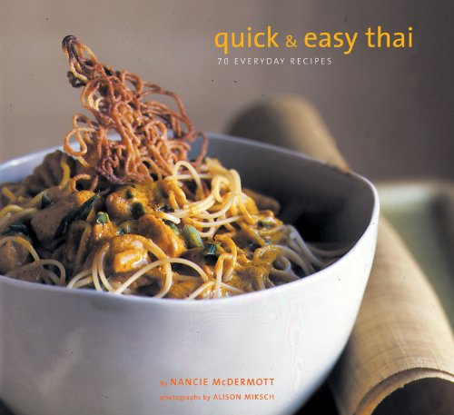 Quick and Easy Thai: 70 Everyday Recipes by Nancie McDermott