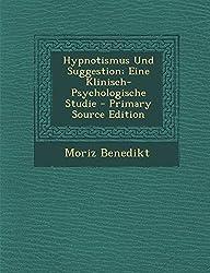 Hypnotismus Und Suggestion: Eine Klinisch-Psychologische Studie