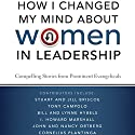 How I Changed My Mind about Women in Leadership: Compelling Stories from Prominent Evangelicals Audiobook by Stuart Briscoe, Jill Briscoe, Tony Compolo, Bill Hybels, Lynne Hybels, I. Howard Marshall, John Ortberg, Nancy Ortberg, Cornelius Plantinga Narrated by Jay Charles