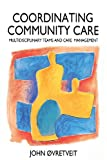 John Ovretveit Co-Ordinating Community Care: Multidisciplinary Teams and Care Management (Series; 17)