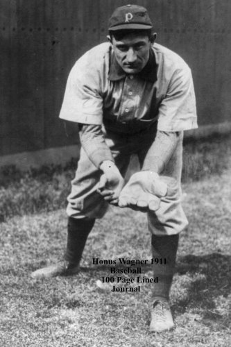 Honus Wagner 1911 Baseball 100 Page Lined Journal: Blank 100 page lined journal for your thoughts, ideas, and inspiration