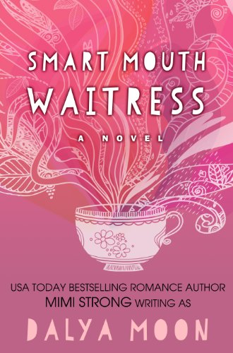 Smart Mouth Waitress (Romantic Comedy) (Life in Saltwater City) by Dalya Moon
