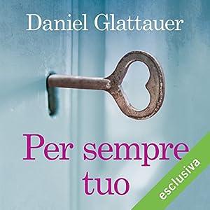 Per sempre tuo | Livre audio Auteur(s) : Daniel Glattauer Narrateur(s) : Valentina Mari