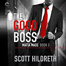 The Good Boss: Mafia Made, Book 3 Audiobook by Scott Hildreth Narrated by Elizabeth Hart, Jeremy York