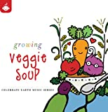 Growing Veggie Soup (The Celebrate Earth Children's Music Series from Recess Music)