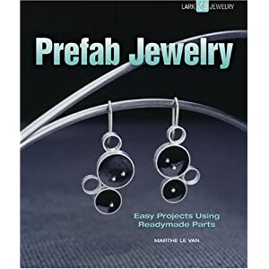 Prefab Jewelry: Easy Projects Using Readymade Parts (Lark Jewelry Books)