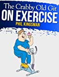 The Crabby Old Git On Exercise (A Laugh Out Loud Comedy)