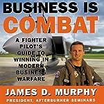 Business Is Combat | James D. Murphy