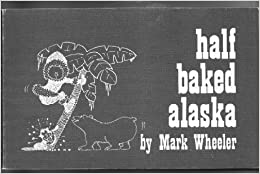 Half baked Alaska, Wheeler, Mark