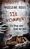 Sie kommen!: Ein Blog vom Ende der Welt