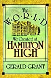 The World We Created at Hamilton High by Grant, Gerald [1990]