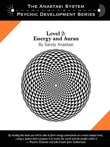 The Anastasi System - Psychic Development Level 2: Energy and Auras