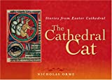Nicholas Orme The Cathedral Cat: Stories from Exeter Cathedral