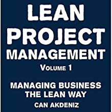 Lean Project Management Volume 1: Managing Business the Lean Way (       UNABRIDGED) by Can Akdeniz Narrated by David Williams