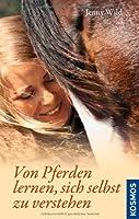 Von Pferden lernen, sich selbst zu verstehen: Durch Selbsterkenntnis zum Pferdeverständnis von Franckh Kosmos Verlag