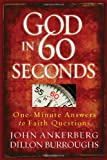 God in 60 Seconds: One-Minute Answers to Faith Questions (0736927050) by Ankerberg, John